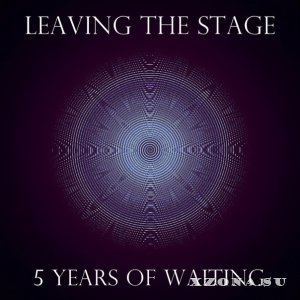 Leaving The Stage - 5 Years Of Waiting [EP] (2013)