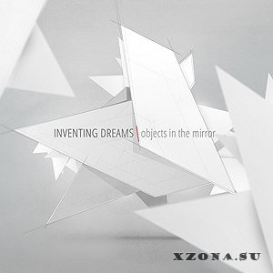 Inventing Dreams - Objects in the Mirror (2013)