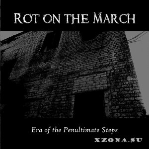 Rot On The March - Era Of The Penultimate Steps (2013)