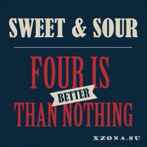 Sweet & Sour - Four Is Better Than Nothing [EP] (2013)