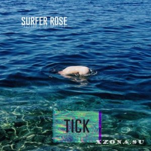 Surfer Rose - Tick (2014)