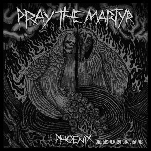 Pray The Martyr – Феникс (EP) (2014)
