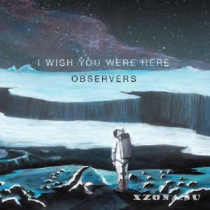 I Wish You Were Here - Observers (2014)