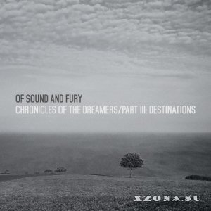 Of Sound And Fury - Chronicles Of The Dreamers / Part III: Destinations [EP] (2014)