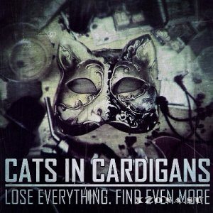 Cats in Cardigans - Lose Everytheng. Find Even More (2014)