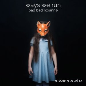 Bad Bad Roxanne - Ways We Run (2014)