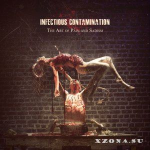 Infectious Contamination – The Art Of Pain And Sadism (2014)