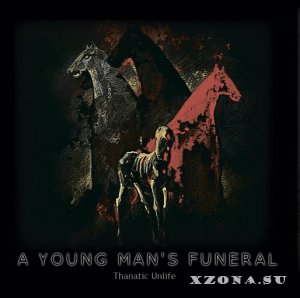 A Young Man's Funeral - Thanatic Unlife (2013)