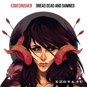 Edgecrusher - Dread Dead And Damned (2014)