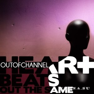 OutOfChannel - Heart Beats Out The Same (2014)