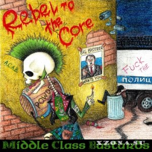 Middle Class Bastards - Rebel To The Core [EP] (2014)