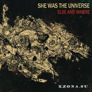She Was The Universe - Else And Where (2014)