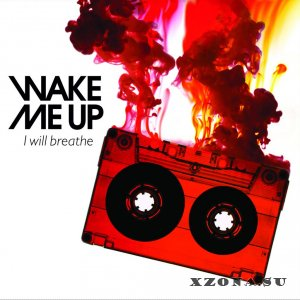 Wake Me Up - I will breathe (2014)
