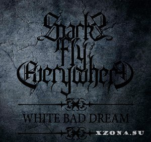 Sparks Fly Everywhere - White Bad Dream (Single) (2014)