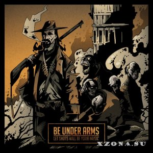 Be Under Arms – Let Shots Will Be Your Music (2014)