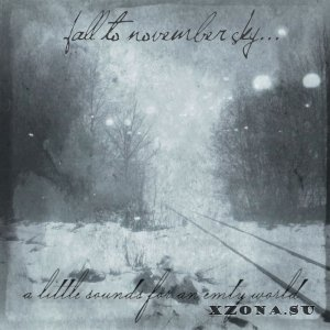 Fall To November Sky...  - A Little Sounds For An Empty World (2014)