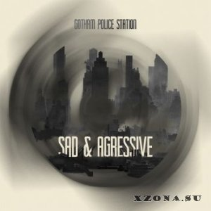 Gotham Police Station - Sad & Agressive [EP] (2015)