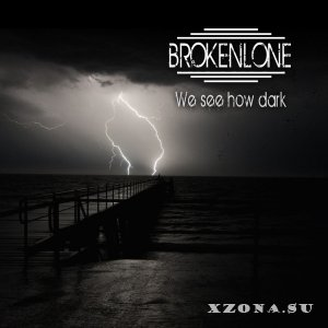 Brokenlone - We see how dark (2015)