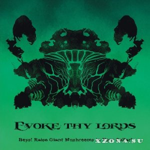 Evoke Thy Lords - Boys! Raise Giant Mushrooms In Your Cellar! (2015)