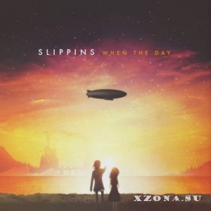 Slippins - When The Day (2015)