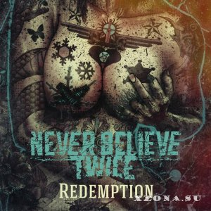 Never Believe Twice - Redemption [EP] (2015)