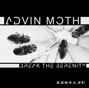 Advin Moth - Break The Serenity [EP] (2015)