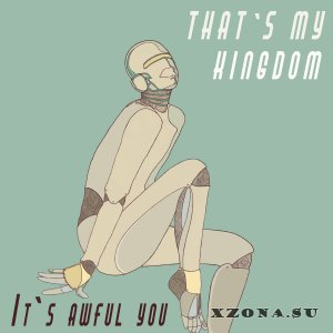 That's My Kingdom - It's Awful You (2015)