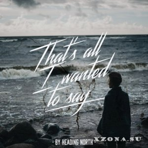 Heading North - That's All I Wanted To Say (2015)