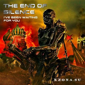 The End Of Silence - I've Been Waiting For You (Inspired by Austrian Death Machine, Terminator 5) (Single) (2015)