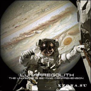 Lunarregolith - The Universe Is Beyond Comprehension [EP] (2015)