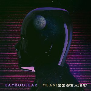 BambooBear - Meaning Of Life [EP] (2015)