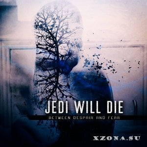Jedi Will Die - Between Despair And Fear (2015)