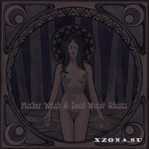 Mother Witch & Dead Water Ghosts - Mother Witch & Dead Water Ghosts (2014)