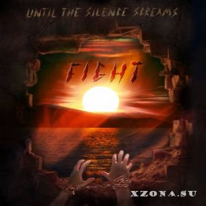 Until The Silence Screams - Fight (2015)
