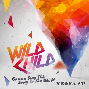 Wild Child - Gonna Sing This Song To The World [EP] (2016)