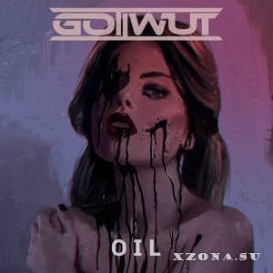 Gottwut - Oil (Maxi-Single) (2016)