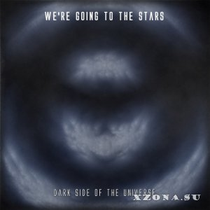 We're Going To the Stars - Dark Side Of the Universe (EP) (2016)