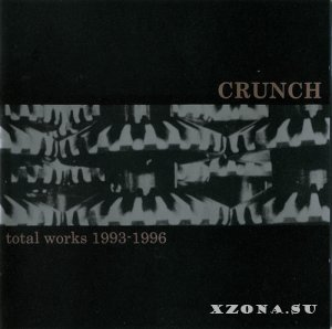 Crunch - Total Works 1993-1996 (Compilation) (2005)