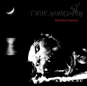 Truemurrdoom - Half-Moon Catatonia (2013)