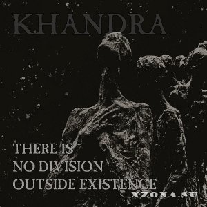 Khandra - There Is No Division Outside Existence (EP) (2018)