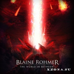 Blaine Rohmer - The World In Between (2018)