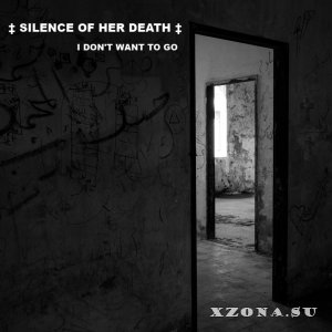 Silence Of Her Death - I Don't Want To Go (Single) (2019)