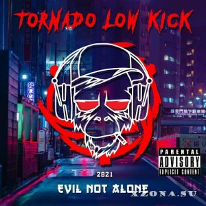 Evil Not Alone - Tornado Low Kick (2021)