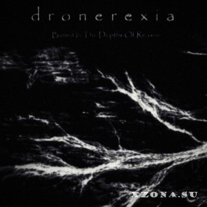 Dronerexia - Buried In The Depths Of Reason (2021)